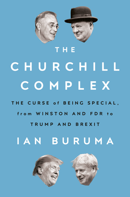 The Churchill Complex: The Curse of Being Special, from Winston and FDR to Trump and Brexit Cover Image