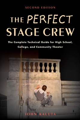 The Perfect Stage Crew: The Complete Technical Guide for High School, College, and Community Theater Cover Image