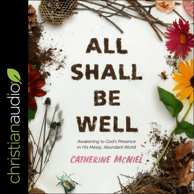 All Shall Be Well Lib/E: Awakening to God's Presence in His Messy, Abundant World Cover Image