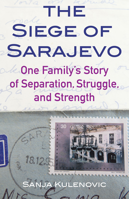 The Siege of Sarajevo: One Family's Story of Separation, Struggle, and Strength Cover Image