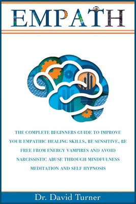 Empath: The Complete Beginners Guide to Improve your Empathic Healing Skills, Be sensitive, Be Free from Energy Vampires, Avoi (Gold Collection #2) Cover Image
