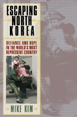 Escaping North Korea: Defiance and Hope in the World's Most Repressive Country Cover Image
