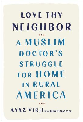 Love Thy Neighbor: A Muslim Doctor's Struggle for Home in Rural America Cover Image