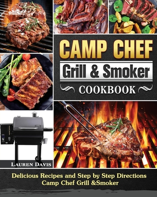 Camp Chef Grill & Smoker Cookbook: Delicious Recipes and Step by Step Directions Camp Chef Grill &Smoker Cover Image
