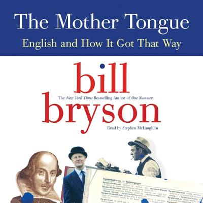 The Mother Tongue Lib/E: English and How It Got That Way Cover Image