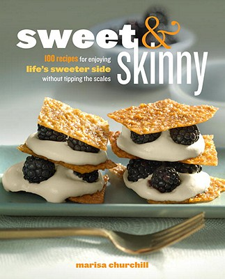 Sweet & Skinny: 100 Recipes for Enjoying Life's Sweeter Side Without Tipping the Scales Cover Image