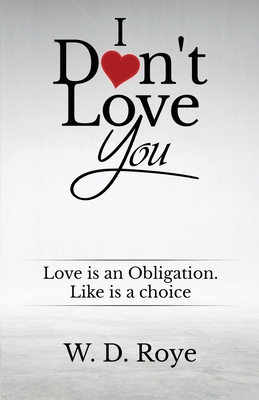 I Don't Love You: Love is an obligation. Like is a choice. Cover Image
