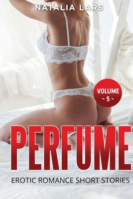 Perfume: Explicit and Forbidden Erotic Hot Sexy Stories for Naughty Adult Box Set Collection Cover Image