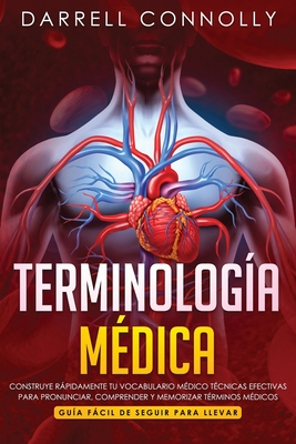 Terminología Médica: Construye Rápidamente Tu Vocabulario Médico Técnicas efectivas para Pronunciar, Comprender y Memorizar Términos Médico Cover Image
