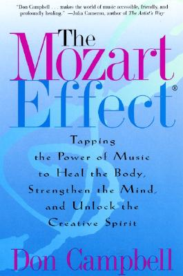 The Mozart Effect: Tapping the Power of Music to Heal the Body, Strengthen the Mind, and Unlock the Creative Spirit Cover Image