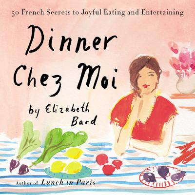 Dinner Chez Moi Lib/E: 50 French Secrets to Joyful Eating and Entertaining Cover Image