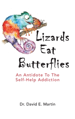 Lizards Eat Butterflies: An Antidote to the Self-Help Addiction Cover Image