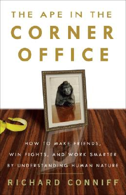 The Ape in the Corner Office: How to Make Friends, Win Fights and Work Smarter by Understanding Human Nature Cover Image
