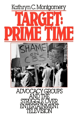 Target: Prime Time: Advocacy Groups and the Struggle Over Entertainment Television (Communication and Society) Cover Image