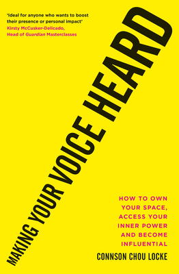Making Your Voice Heard: How to own your space, access your inner power and become influential Cover Image