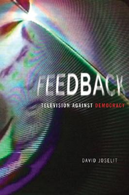 Feedback: Television Against Democracy (October Books) Cover Image