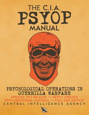 The CIA PSYOP Manual - Psychological Operations in Guerrilla Warfare: Updated 2017 Release - Newly Indexed - With Additional Material - Full-Size Edit Cover Image