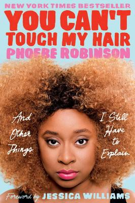 cover for You Can't Touch My Hair: And Other Things I Still Have to Explain