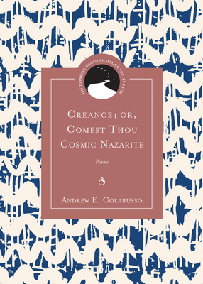 Creance; or, Comest Thou Cosmic Nazarite: Poems (Drinking Gourd Chapbook Poetry Prize) Cover Image