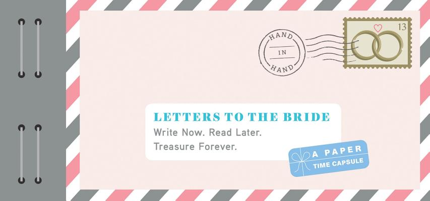 Letters to the Bride: Write Now. Read Later. Treasure Forever. (Newlywed Gifts, Gifts for New Brides, Wedding Gifts for the Bride) Cover Image