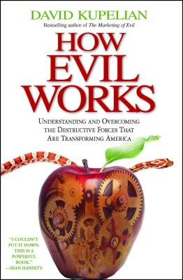 How Evil Works: Understanding and Overcoming the Destructive Forces That Are Transforming America Cover Image