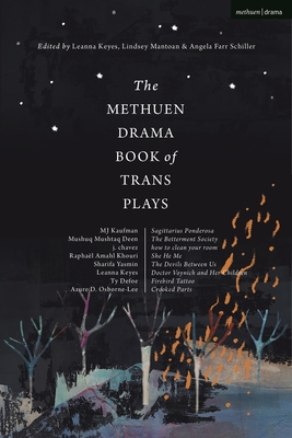 The Methuen Drama Book of Trans Plays: Sagittarius Ponderosa; The Betterment Society; how to clean your room; She He Me; The Devils Between Us; Doctor Cover Image