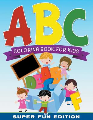ABC Coloring Book For Kids Super Fun Edition Cover Image