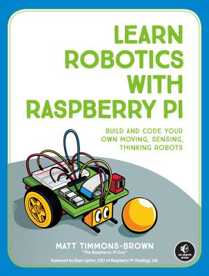 Learn Robotics with Raspberry Pi: Build and Code Your Own Moving, Sensing, Thinking Robots Cover Image