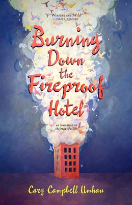 Burning Down the Fireproof Hotel: An Invitation to the Beautiful Life Cover Image