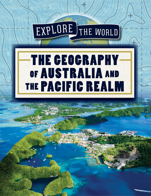 The Geography of Australia and the Pacific Realm (Explore the World) Cover Image