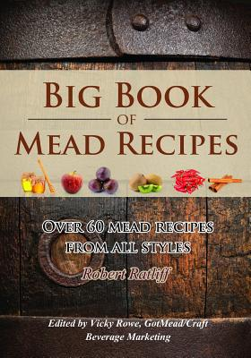 Big Book of Mead Recipes: Over 60 Recipes from Every Mead Style Cover Image