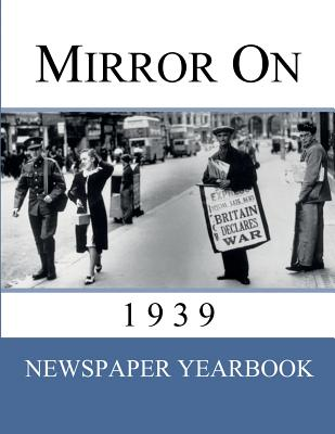 Mirror On 1939: 'Newspaper Yearbook' containing 120 front pages from 1939 - Unique birthday gift / present idea. Cover Image