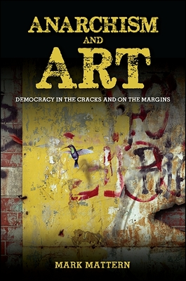 Anarchism and Art: Democracy in the Cracks and on the Margins Cover Image
