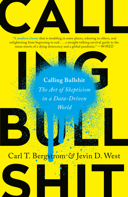 Calling Bullshit: The Art of Skepticism in a Data-Driven World Cover Image