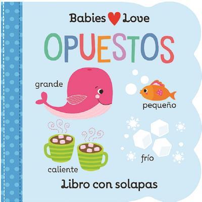 Babies Love Opuestos = Babies Love Opposites Cover Image