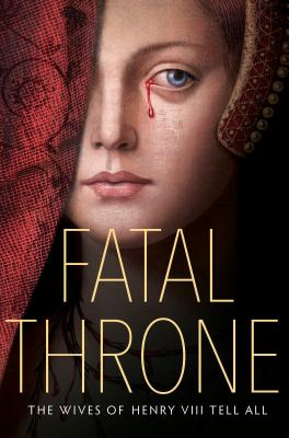 Fatal Throne: The Wives of Henry VIII Tell All Cover Image
