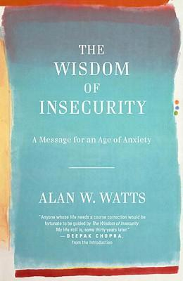 The Wisdom of Insecurity: A Message for an Age of Anxiety Cover Image