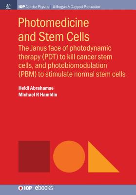 Photomedicine and Stem Cells: The Janus Face of Photodynamic Therapy (Pdt) to Kill Cancer Stem Cells, and Photobiomodulation (Pbm) to Stimulate Norm (Iop Concise Physics) Cover Image