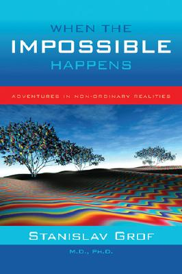 When the Impossible Happens: Adventures in Non-Ordinary Realities Cover Image