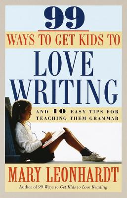 99 Ways to Get Kids to Love Writing Cover
