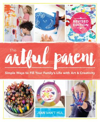 The Artful Parent: Simple Ways to Fill Your Family's Life with Art and Creativity Cover Image