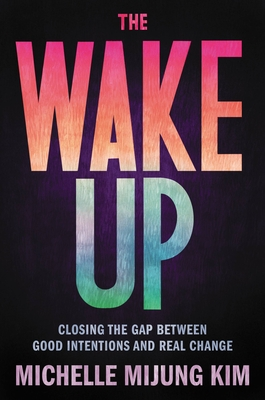 The Wake Up: Closing the Gap Between Good Intentions and Real Change cover