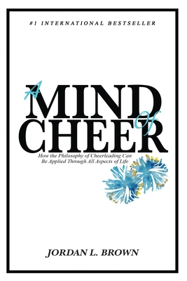 A Mind of Cheer: How the Philosophy of Cheerleading Can be Applied Through All Aspects of Life Cover Image