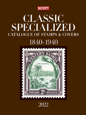 2022 Scott Classic Specialized Catalogue of Stamps & Covers 1840-1940: Scott Classic Specialized Catalogue of Stamps & Covers (World 1840-1940) Cover Image
