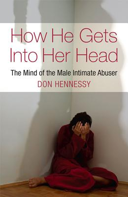 How He Gets Into Her Head: The Mind of the Male Intimate Abuser Cover Image