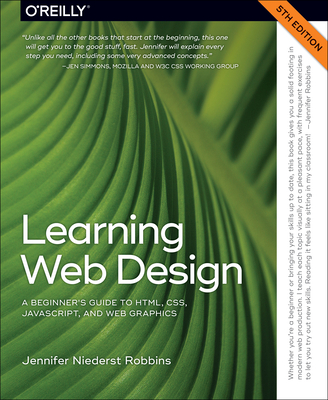 Learning Web Design: A Beginner's Guide to Html, Css, Javascript, and Web Graphics Cover Image