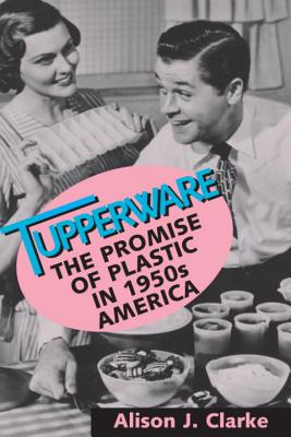 Tupperware: The Promise of Plastic in 1950's America Cover Image