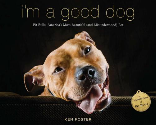 I'm a Good Dog: Pit Bulls, America's Most Beautiful (and Misunderstood) Pet Cover Image