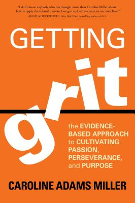 Getting Grit: The Evidence-Based Approach to Cultivating Passion, Perseverance, and Purpose Cover Image