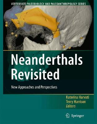 Neanderthals Revisited: New Approaches and Perspectives (Vertebrate Paleobiology and Paleoanthropology #2) Cover Image